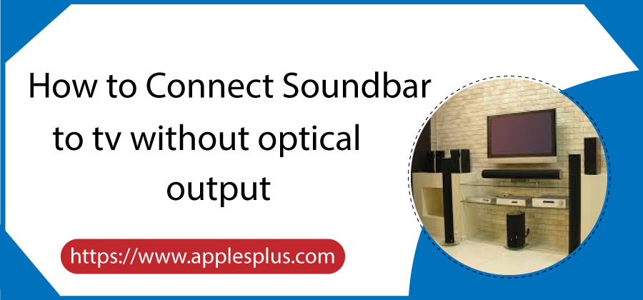 How to Connect Soundbar to TV without Optical Output